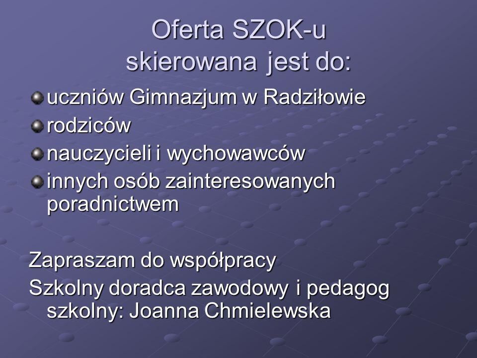 Oferta SZOK-u skierowana jest do: uczniów Gimnazjum w Radziłowie rodziców nauczycieli i wychowawców innych osób zainteresowanych poradnictwem Zaprasza