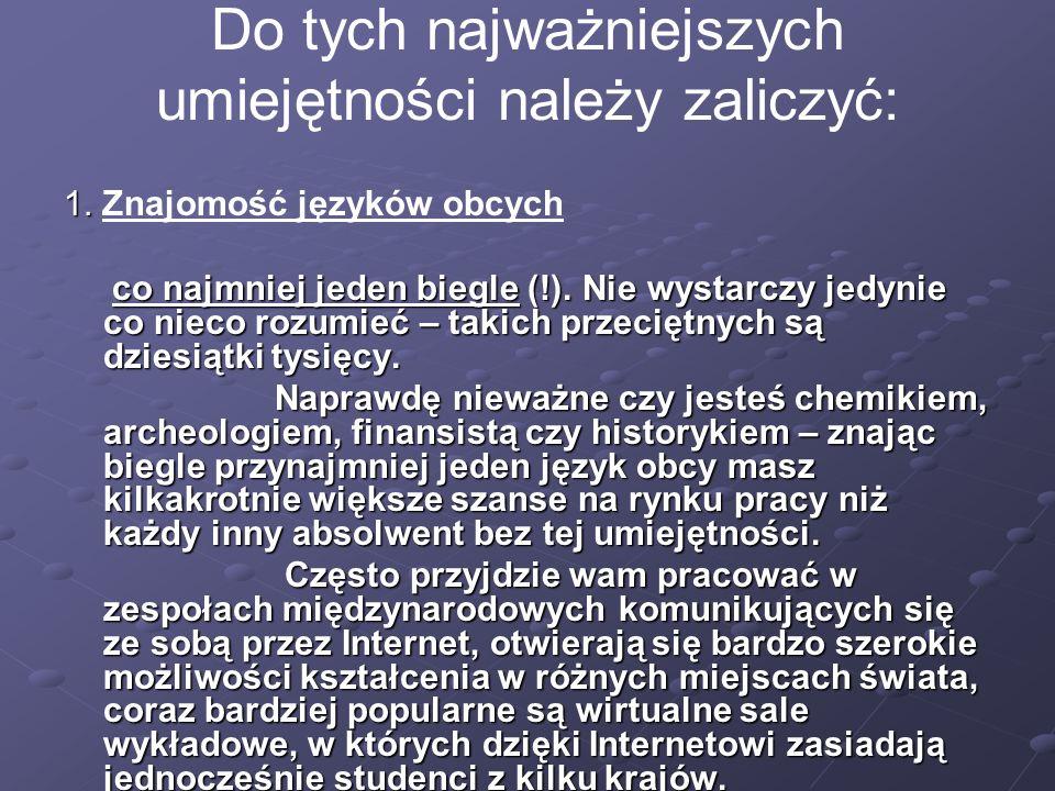 Do tych najważniejszych umiejętności należy zaliczyć: 1. 1. Znajomość języków obcych co najmniej jeden biegle (!). Nie wystarczy jedynie co nieco rozu