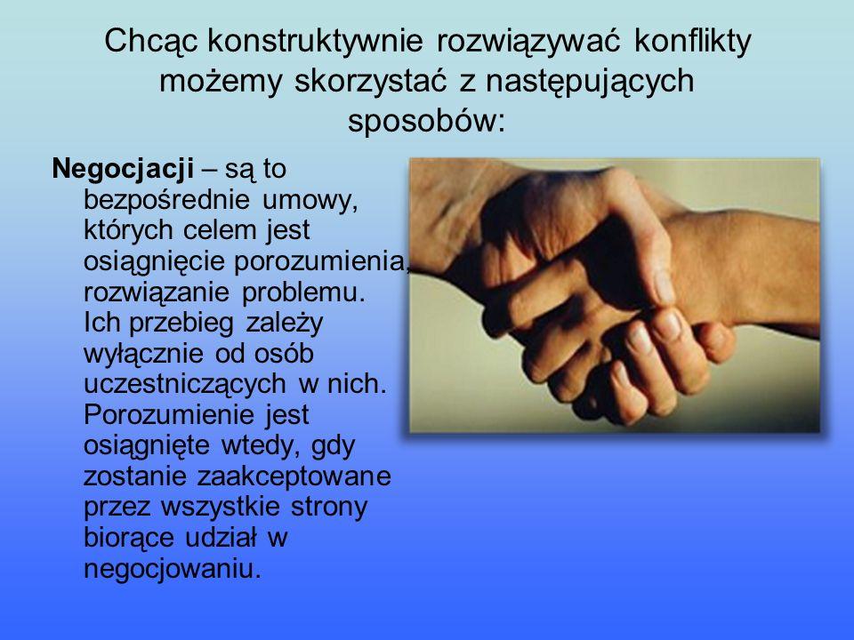 Chcąc konstruktywnie rozwiązywać konflikty możemy skorzystać z następujących sposobów: Negocjacji – są to bezpośrednie umowy, których celem jest osiąg