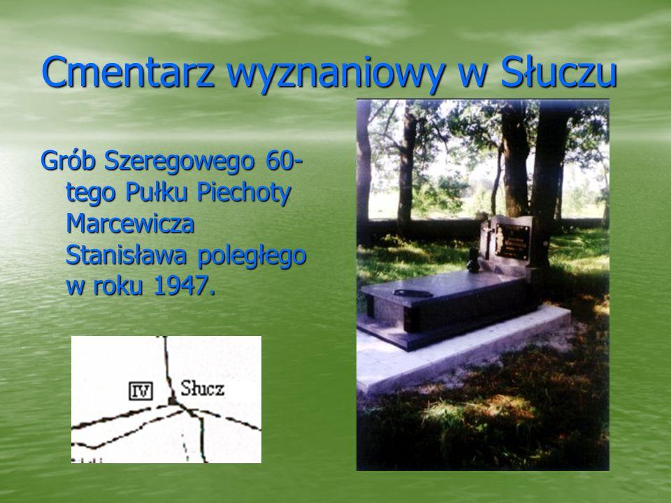 Cmentarz wyznaniowy w Słuczu Grób Szeregowego 60- tego Pułku Piechoty Marcewicza Stanisława poległego w roku 1947.