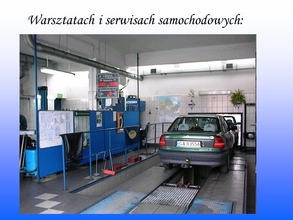 Warsztatach i serwisach samochodowych: