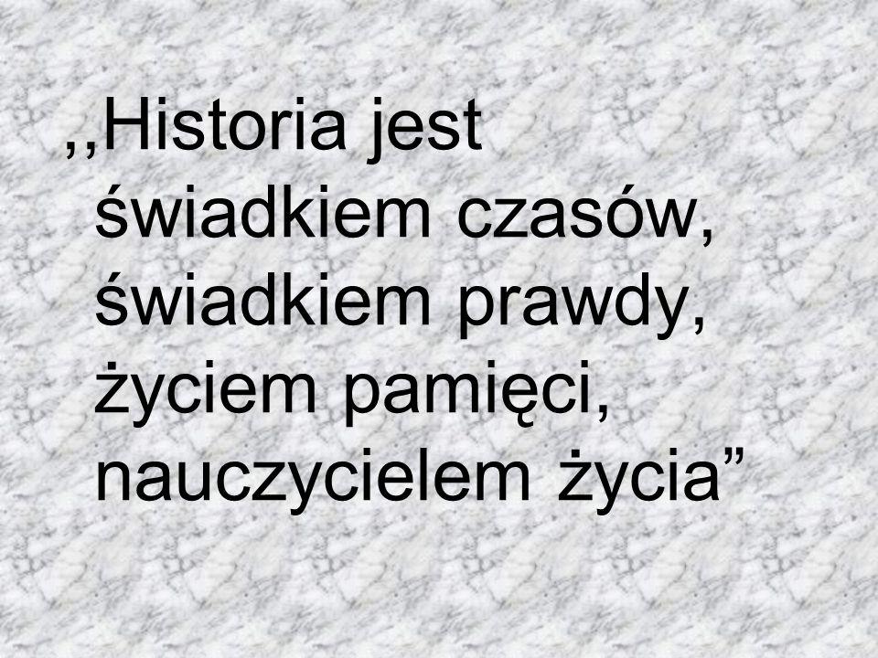 ,,Historia jest świadkiem czasów, świadkiem prawdy, życiem pamięci, nauczycielem życia
