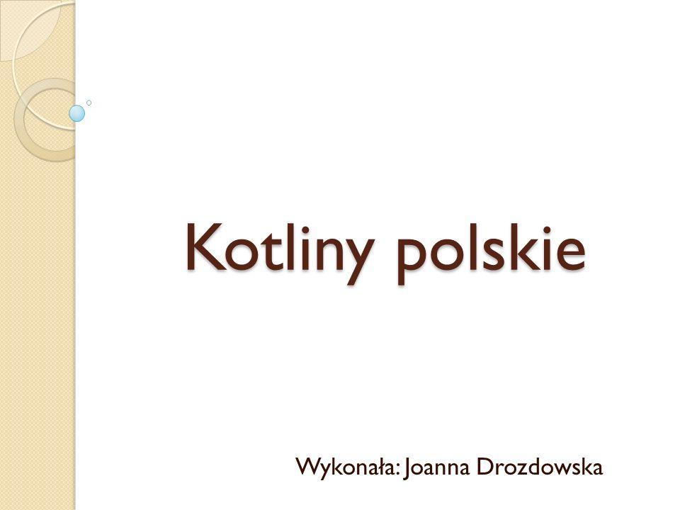 Kotliny polskie Wykonała: Joanna Drozdowska
