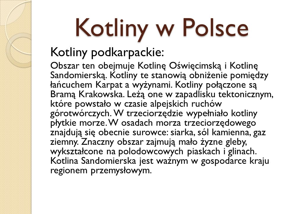 Kotliny w Polsce Kotliny podkarpackie: Obszar ten obejmuje Kotlinę Oświęcimską i Kotlinę Sandomierską. Kotliny te stanowią obniżenie pomiędzy łańcuche