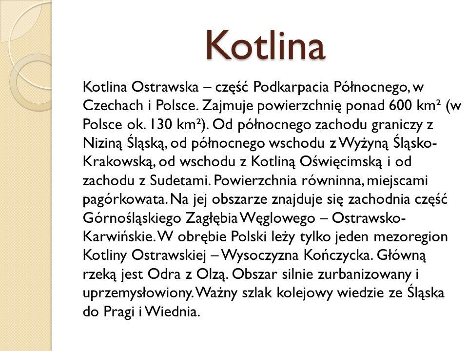 Kotlina Kotlina Ostrawska – część Podkarpacia Północnego, w Czechach i Polsce. Zajmuje powierzchnię ponad 600 km² (w Polsce ok. 130 km²). Od północneg