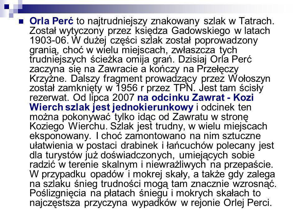 Orla Perć to najtrudniejszy znakowany szlak w Tatrach. Został wytyczony przez księdza Gadowskiego w latach 1903-06. W dużej części szlak został poprow