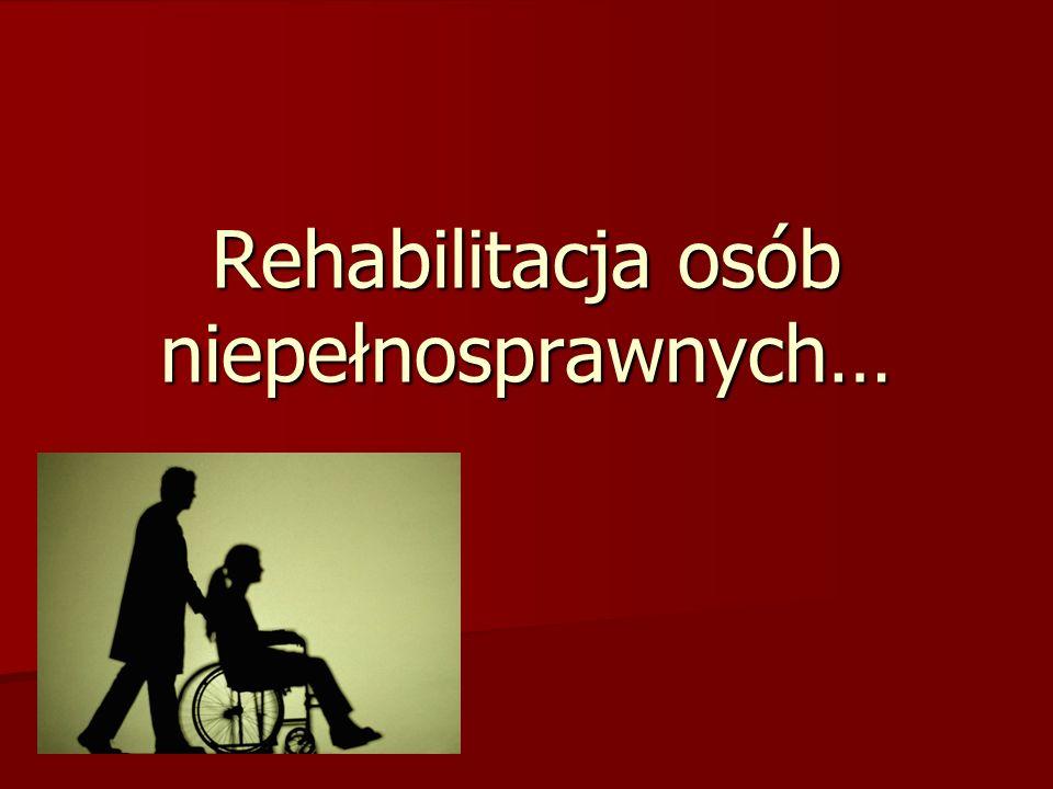 Rehabilitacja osób niepełnosprawnych…
