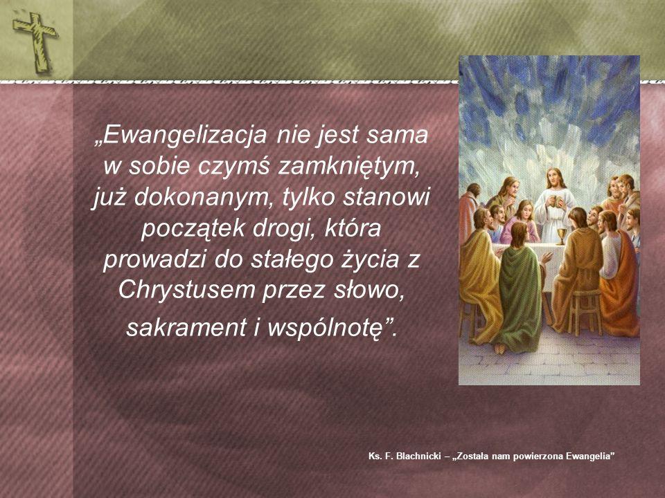 Ewangelizacja nie jest sama w sobie czymś zamkniętym, już dokonanym, tylko stanowi początek drogi, która prowadzi do stałego życia z Chrystusem przez słowo, sakrament i wspólnotę.