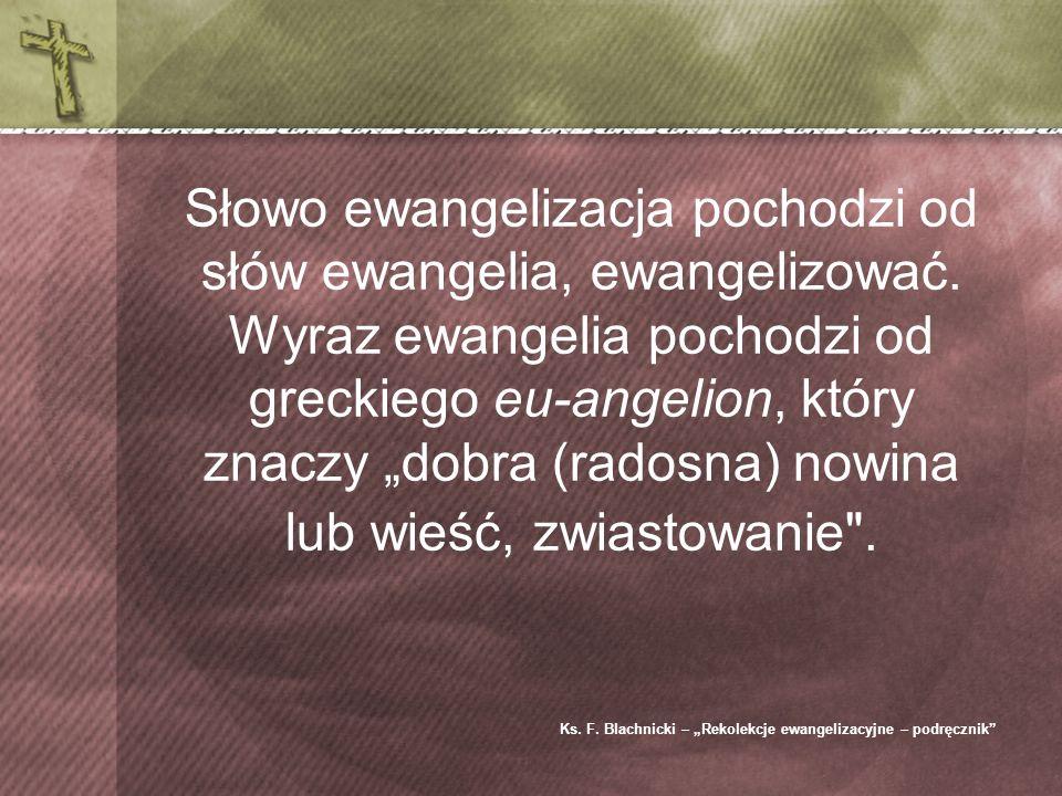 Słowo ewangelizacja pochodzi od słów ewangelia, ewangelizować.