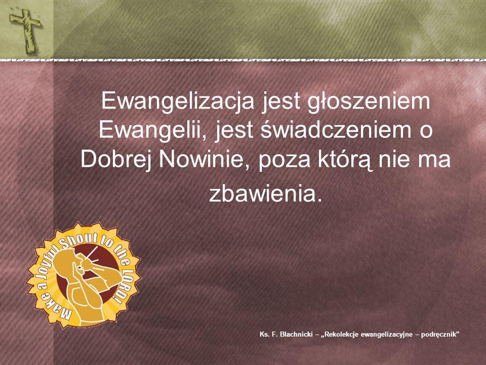 Ewangelizacja jest głoszeniem Ewangelii, jest świadczeniem o Dobrej Nowinie, poza którą nie ma zbawienia.