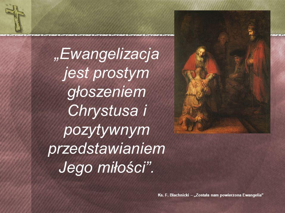 Ewangelizacja jest prostym głoszeniem Chrystusa i pozytywnym przedstawianiem Jego miłości.