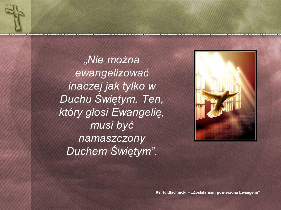 Nie można ewangelizować inaczej jak tylko w Duchu Świętym.