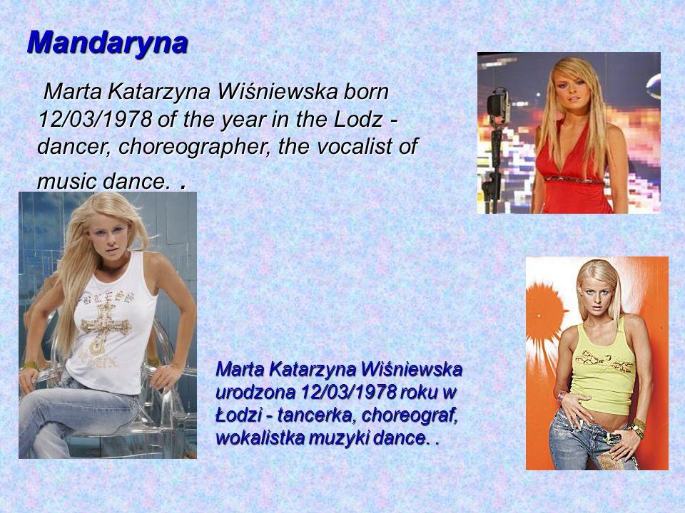 Mandaryna Marta Katarzyna Wiśniewska urodzona 12/03/1978 roku w Łodzi - tancerka, choreograf, wokalistka muzyki dance.. Marta Katarzyna Wiśniewska bor