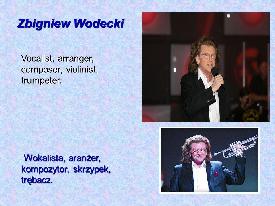 Zbigniew Wodecki Wokalista, aranżer, kompozytor, skrzypek, trębacz. Wokalista, aranżer, kompozytor, skrzypek, trębacz. Vocalist, arranger, composer, v