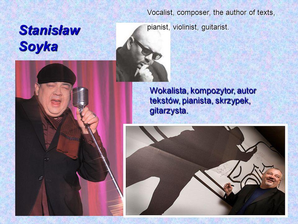 Wokalista, kompozytor, autor tekstów, pianista, skrzypek, gitarzysta. Stanisław Soyka Vocalist, composer, the author of texts, pianist, violinist, gui