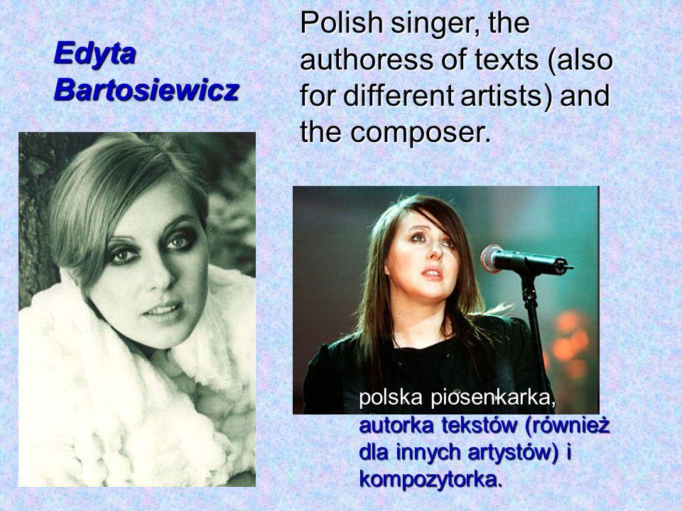 Edyta Bartosiewicz Polish singer, the authoress of texts (also for different artists) and the composer. polska piosenkarka, autorka tekstów (również d