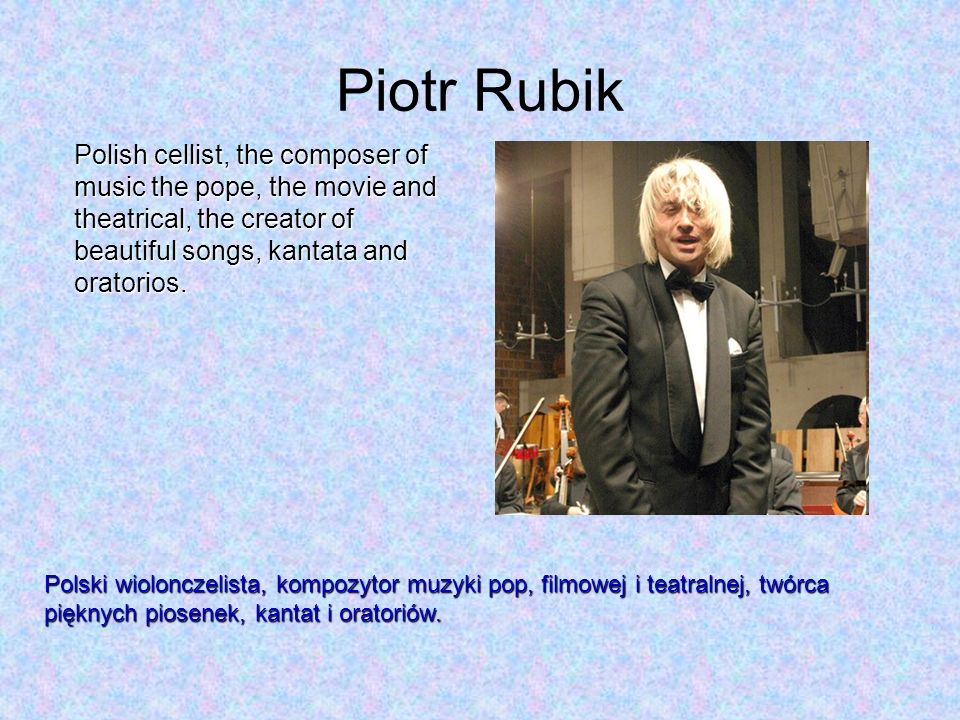 Piotr Rubik Polish cellist, the composer of music the pope, the movie and theatrical, the creator of beautiful songs, kantata and oratorios. Polski wi