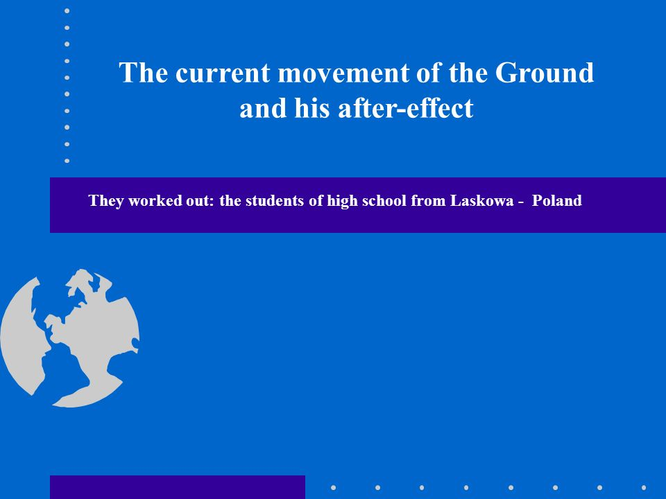 The current movement of the Ground and his after-effect They worked out: the students of high school from Laskowa - Poland