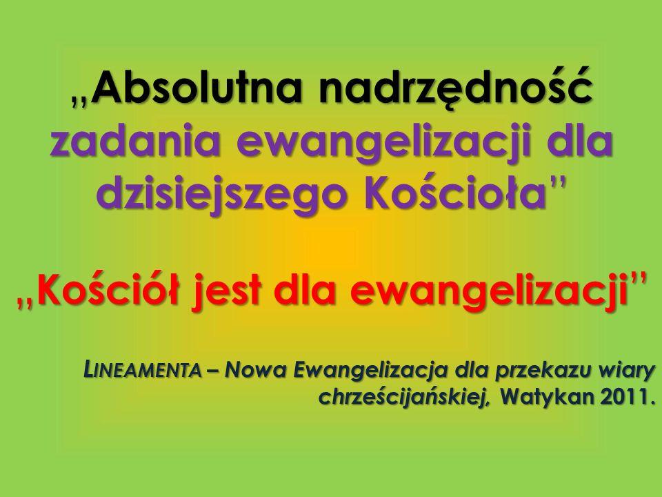 Absolutna nadrzędność zadania ewangelizacji dla dzisiejszego Kościoła Absolutna nadrzędność zadania ewangelizacji dla dzisiejszego Kościoła Kościół je