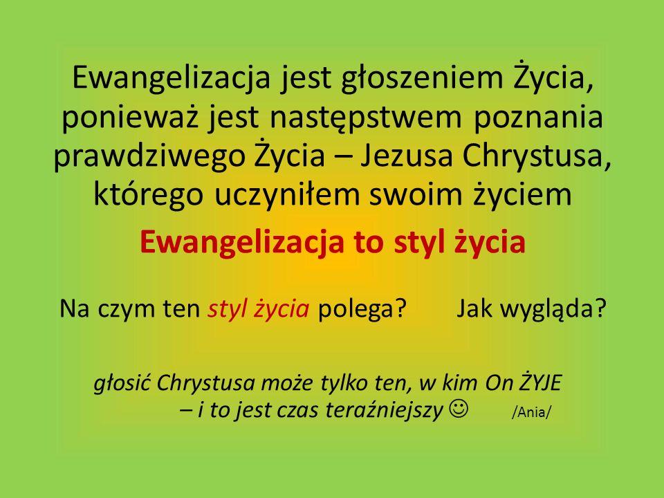 Ewangelizacja jest głoszeniem Życia, ponieważ jest następstwem poznania prawdziwego Życia – Jezusa Chrystusa, którego uczyniłem swoim życiem Ewangeliz