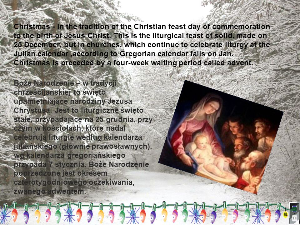 Christmas - in the tradition of the Christian feast day of commemoration to the birth of Jesus Christ.