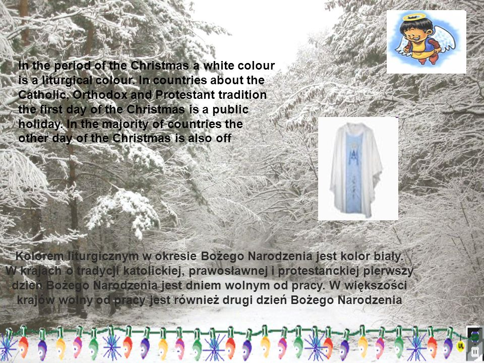 In the period of the Christmas a white colour is a liturgical colour.
