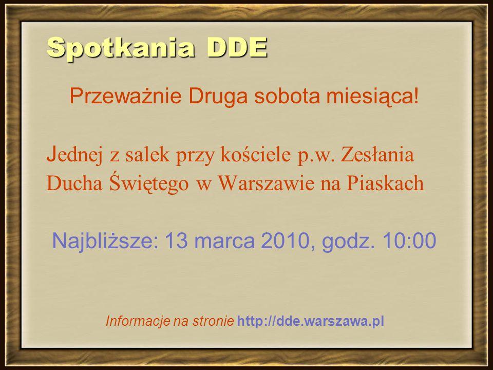 Spotkania DDE Przeważnie Druga sobota miesiąca! J ednej z salek przy kościele p.w. Zesłania Ducha Świętego w Warszawie na Piaskach Najbliższe: 13 marc