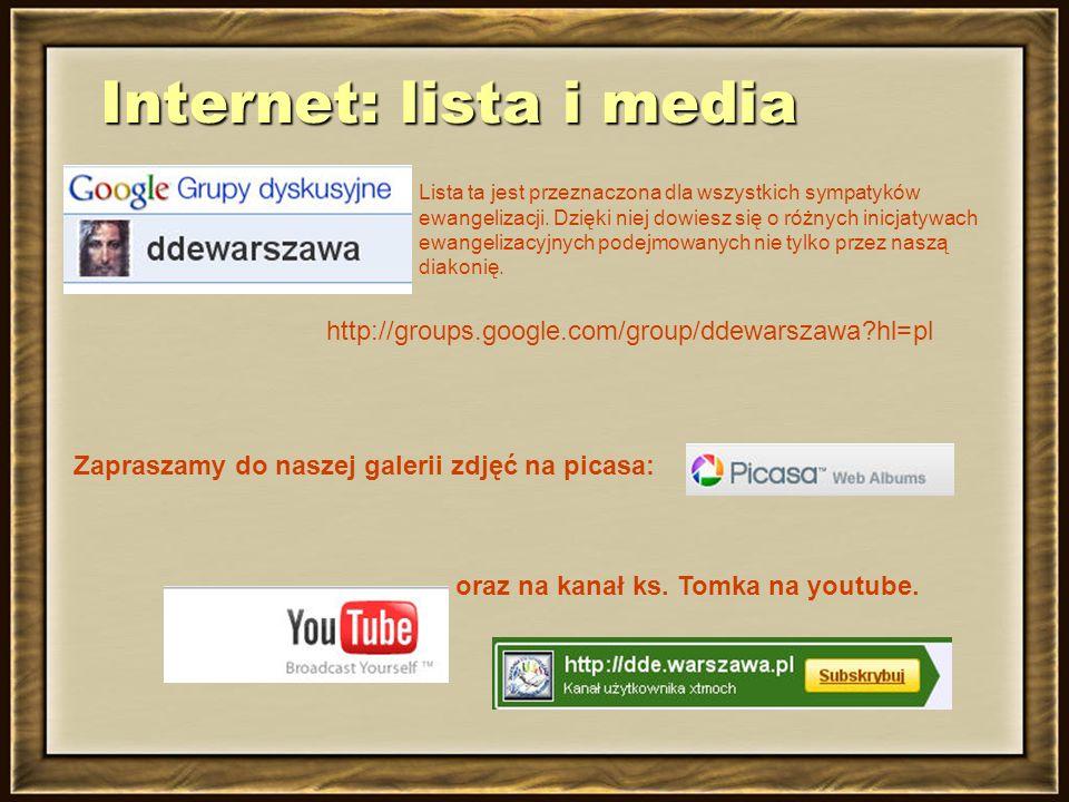 Internet: lista i media http://groups.google.com/group/ddewarszawa?hl=pl Lista ta jest przeznaczona dla wszystkich sympatyków ewangelizacji.