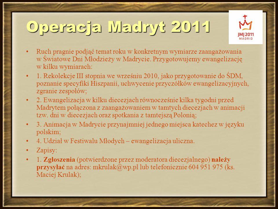 Operacja Madryt 2011 Ruch pragnie podjąć temat roku w konkretnym wymiarze zaangażowania w Światowe Dni Młodzieży w Madrycie. Przygotowujemy ewangeliza