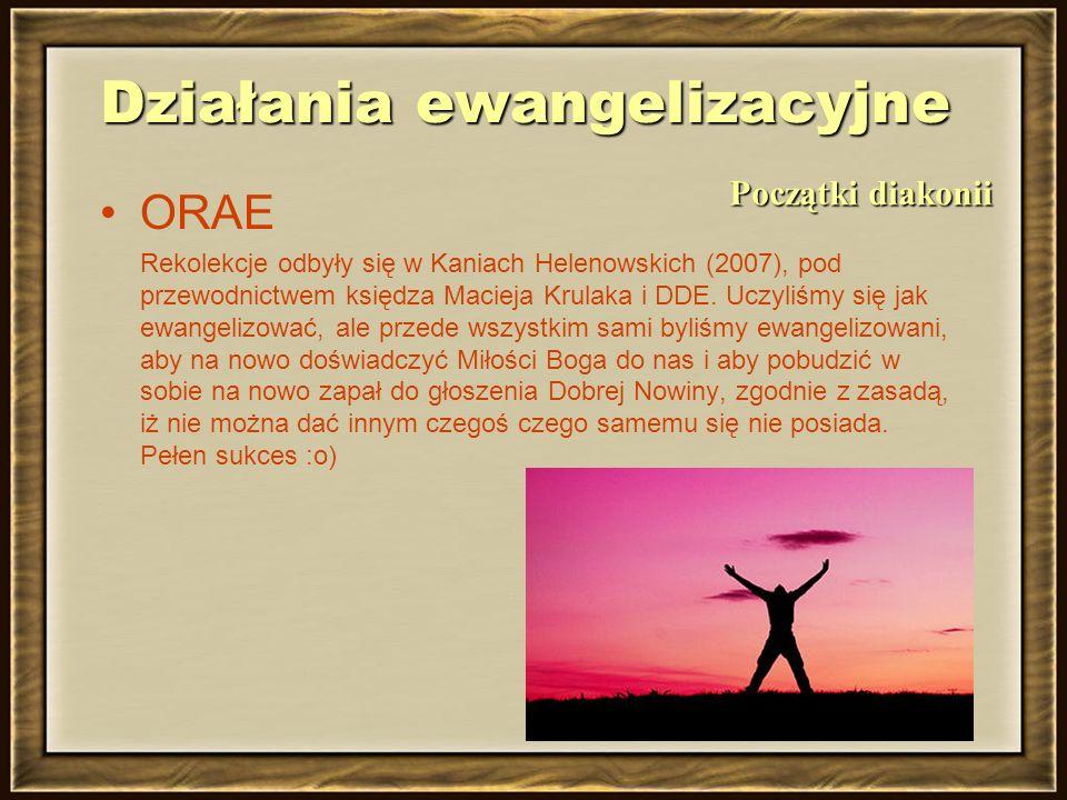 Działania ewangelizacyjne ORAE Rekolekcje odbyły się w Kaniach Helenowskich (2007), pod przewodnictwem księdza Macieja Krulaka i DDE.