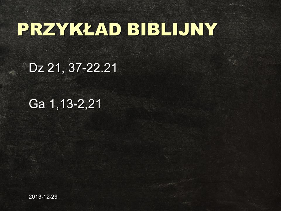 2013-12-29 PRZYKŁAD BIBLIJNY Dz 21, 37-22.21 Ga 1,13-2,21