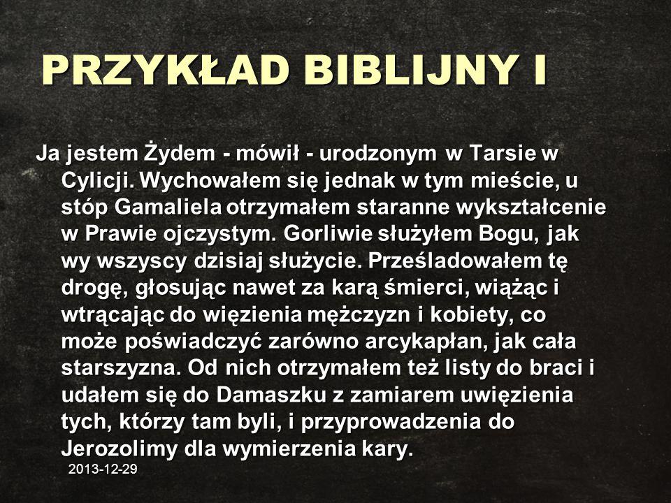 2013-12-29 PRZYKŁAD BIBLIJNY I Ja jestem Żydem - mówił - urodzonym w Tarsie w Cylicji. Wychowałem się jednak w tym mieście, u stóp Gamaliela otrzymałe