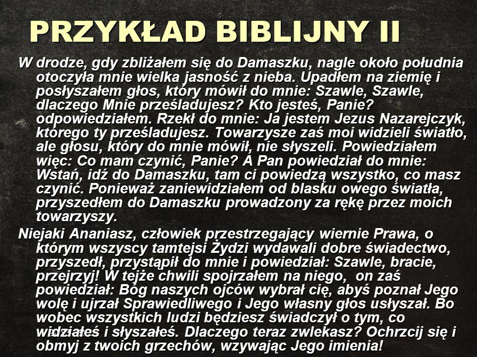 2013-12-29 PRZYKŁAD BIBLIJNY II W drodze, gdy zbliżałem się do Damaszku, nagle około południa otoczyła mnie wielka jasność z nieba. Upadłem na ziemię