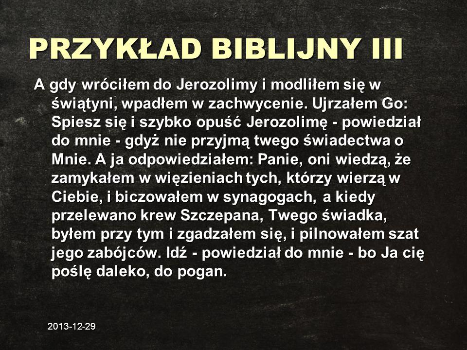 2013-12-29 PRZYKŁAD BIBLIJNY III A gdy wróciłem do Jerozolimy i modliłem się w świątyni, wpadłem w zachwycenie. Ujrzałem Go: Spiesz się i szybko opuść