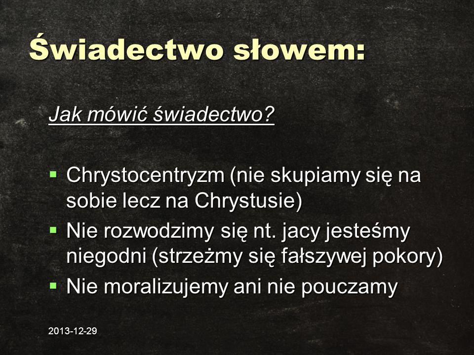 2013-12-29 Świadectwo słowem: Jak mówić świadectwo? Chrystocentryzm (nie skupiamy się na sobie lecz na Chrystusie) Chrystocentryzm (nie skupiamy się n