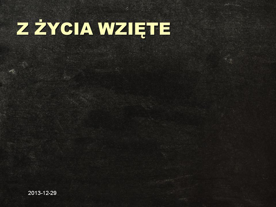 2013-12-29 Z ŻYCIA WZIĘTE