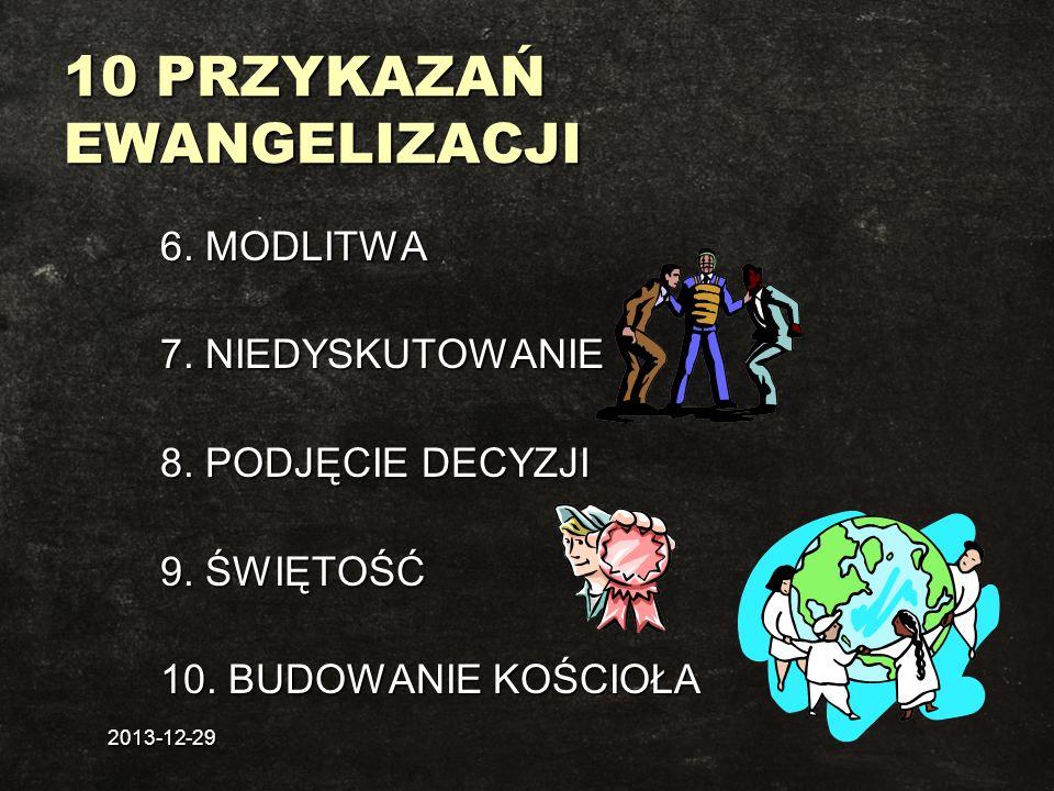 2013-12-29 10 PRZYKAZAŃ EWANGELIZACJI 6. MODLITWA 7. NIEDYSKUTOWANIE 8. PODJĘCIE DECYZJI 9. ŚWIĘTOŚĆ 10. BUDOWANIE KOŚCIOŁA