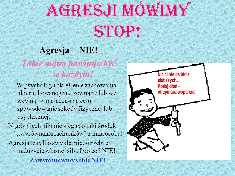 Agresji mówimy stop! Agresja – NIE! Takie motto powinno być w każdym! W psychologii określenie zachowania ukierunkowanego na zewnątrz lub we wewnątrz,