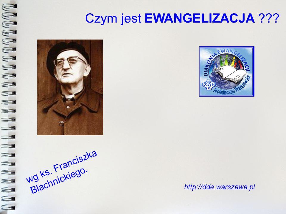 Czym jest EWANGELIZACJA ??? http://dde.warszawa.pl wg ks. Franciszka Blachnickiego.