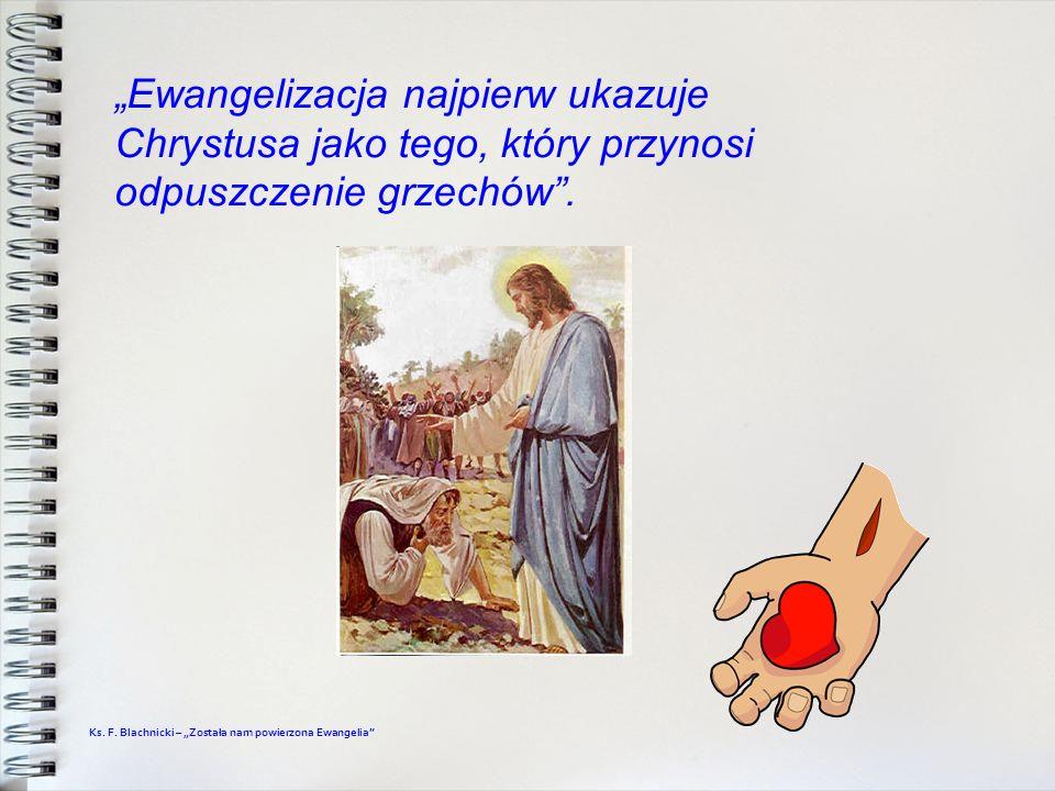 Ewangelizacja najpierw ukazuje Chrystusa jako tego, który przynosi odpuszczenie grzechów. Ks. F. Blachnicki – Została nam powierzona Ewangelia