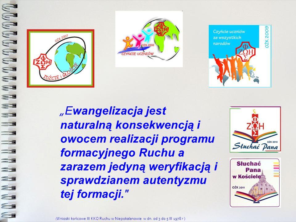 Ewangelizacja jest naturalną konsekwencją i owocem realizacji programu formacyjnego Ruchu a zarazem jedyną weryfikacją i sprawdzianem autentyzmu tej f