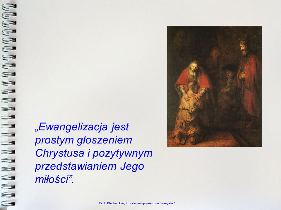 Ewangelizacja jest prostym głoszeniem Chrystusa i pozytywnym przedstawianiem Jego miłości. Ks. F. Blachnicki – Została nam powierzona Ewangelia