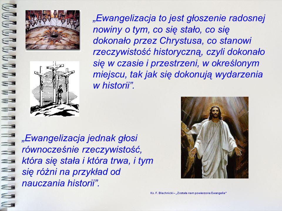 Ewangelizacja to jest głoszenie radosnej nowiny o tym, co się stało, co się dokonało przez Chrystusa, co stanowi rzeczywistość historyczną, czyli doko