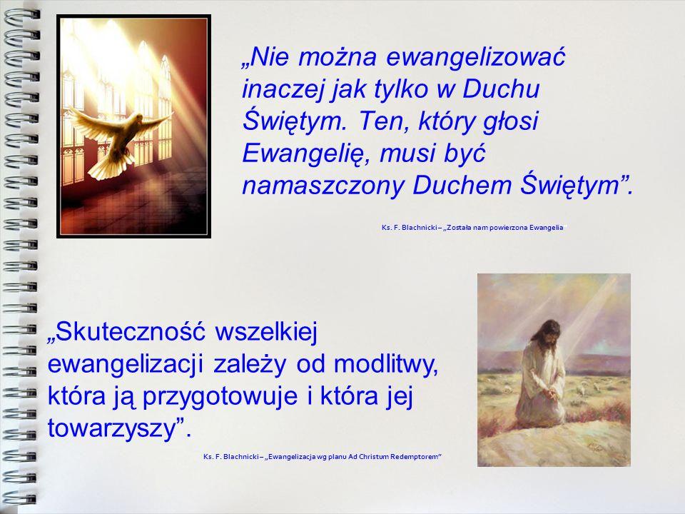 Nie można ewangelizować inaczej jak tylko w Duchu Świętym. Ten, który głosi Ewangelię, musi być namaszczony Duchem Świętym. Ks. F. Blachnicki – Został