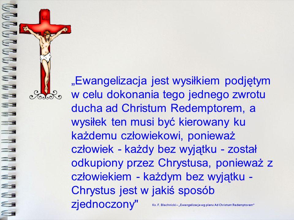 Ewangelizacja jest wysiłkiem podjętym w celu dokonania tego jednego zwrotu ducha ad Christum Redemptorem, a wysiłek ten musi być kierowany ku każdemu