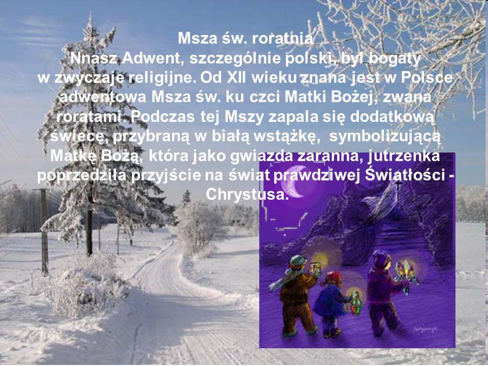 Msza św. roratnia Nnasz Adwent, szczególnie polski, był bogaty w zwyczaje religijne. Od XII wieku znana jest w Polsce adwentowa Msza św. ku czci Matki