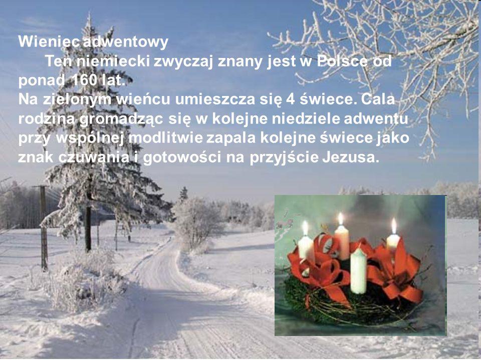 Wieniec adwentowy Ten niemiecki zwyczaj znany jest w Polsce od ponad 160 lat. Na zielonym wieńcu umieszcza się 4 świece. Cala rodzina gromadząc się w