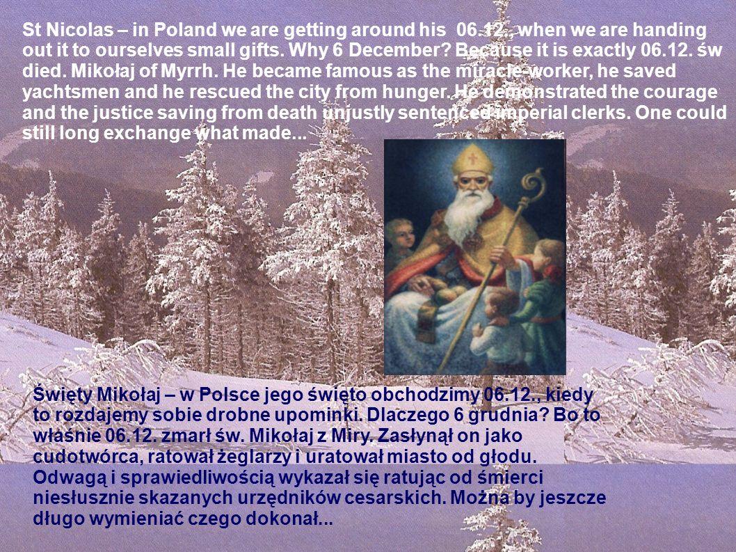 Święty Mikołaj – w Polsce jego święto obchodzimy 06.12., kiedy to rozdajemy sobie drobne upominki. Dlaczego 6 grudnia? Bo to właśnie 06.12. zmarł św.