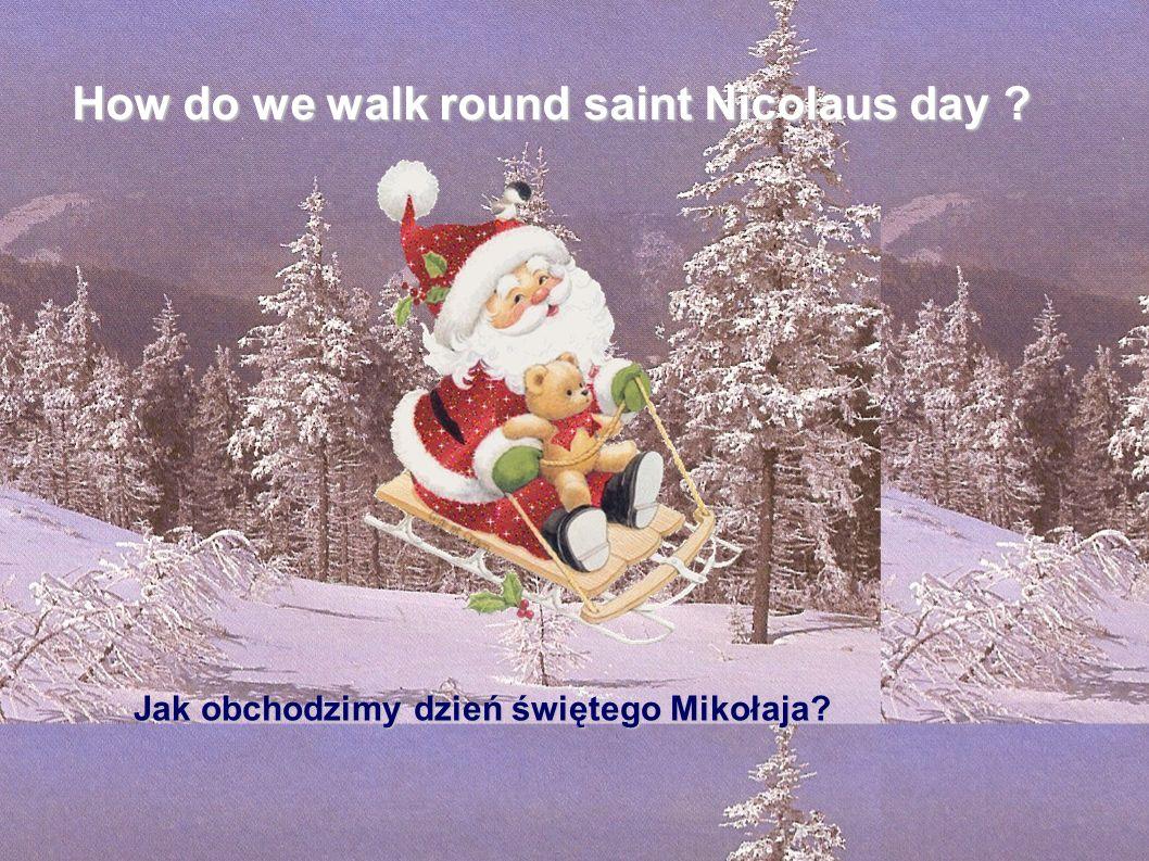 Jak obchodzimy dzień świętego Mikołaja? How do we walk round saint Nicolaus day ?