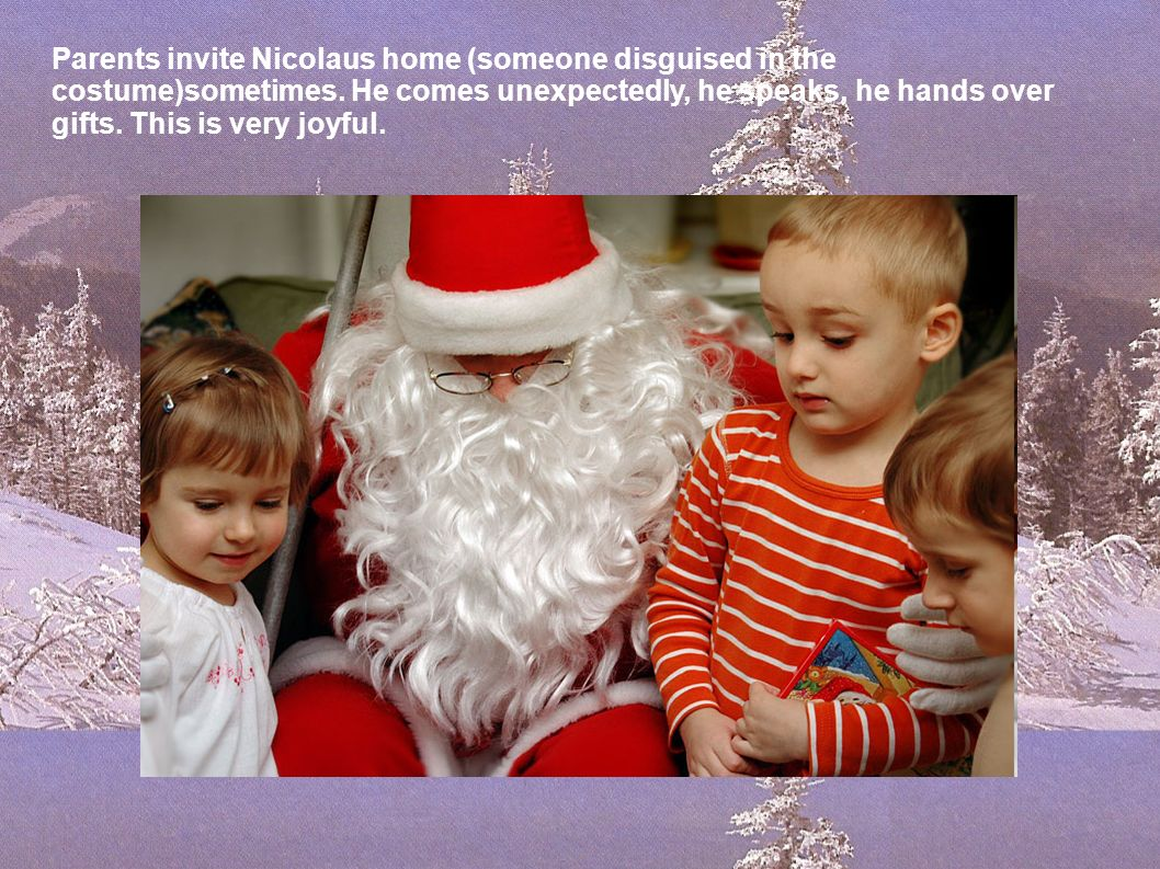 Nicolaus also appears at the school ;).Parents and prepare small gifts.